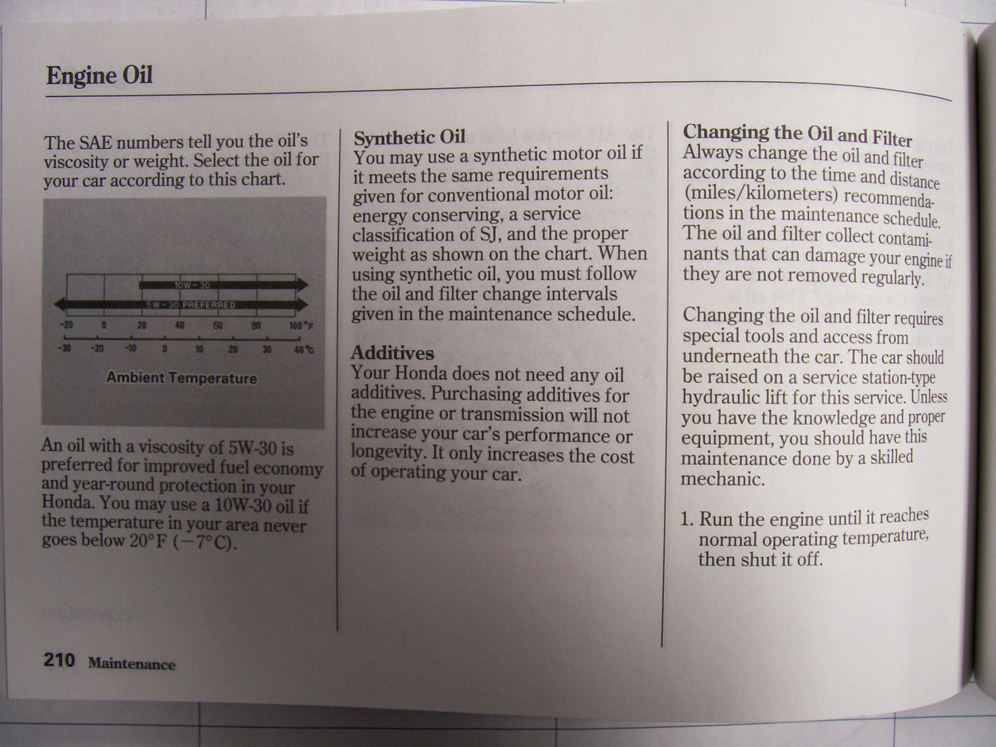 The above photo was taken from a 2000 Honda Accord owners manual is simply  being displayed as an example. Oil viscosity does vary by vehicle and the  year ...